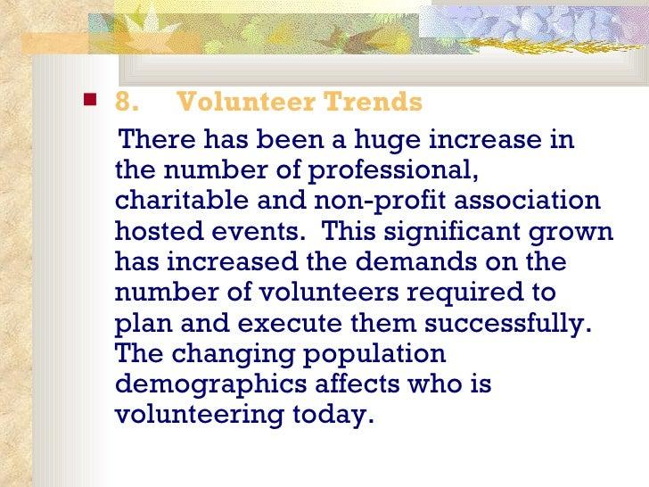 <ul><li>8.   Volunteer Trends </li></ul><ul><li>There has been a huge increase in the number of professional, charitab...