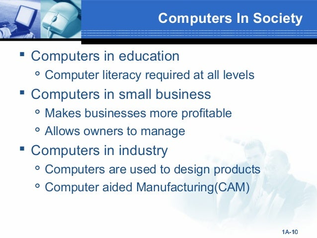 use of computer in our society So, to become educated, skillful we can use computers and this is one of most beneficial use of the computer in our daily life related: – importance of computer education in schools for students 2.