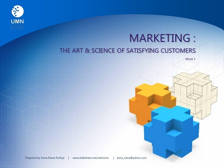 MARKETING :                           THE ART & SCIENCE OF SATISFYING CUSTOMERS                                           ...