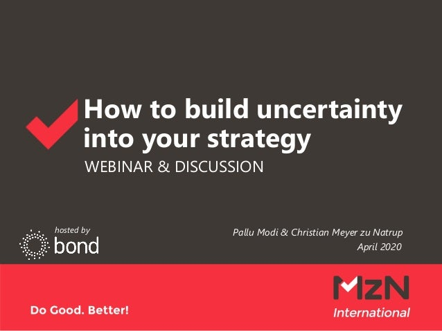 How to build uncertainty into your strategy WEBINAR & DISCUSSION Pallu Modi & Christian Meyer zu Natrup April 2020 hosted ...