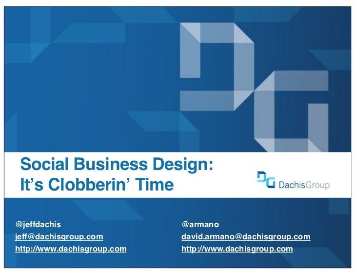 Social Business Design:  It's Clobberin' Time  @jeffdachis                  @armano jeff@dachisgroup.com         david.arm...
