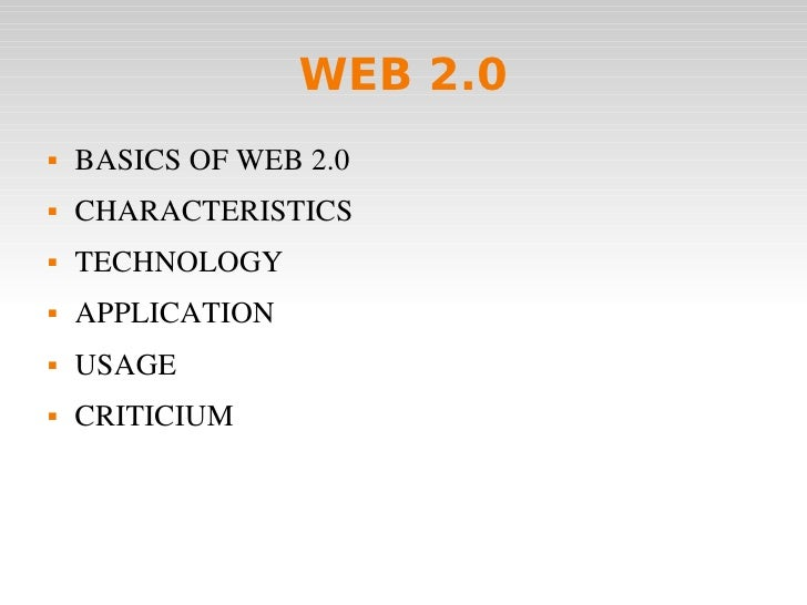WEB 2.0 <ul><li>BASICS OF WEB 2.0 </li></ul><ul><li>CHARACTERISTICS </li></ul><ul><li>TECHNOLOGY </li></ul><ul><li>APPLICA...