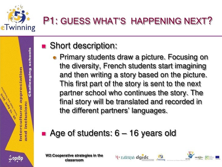 W2:Cooperative strategies in the classroom<br />P1: GUESS WHAT'S  HAPPENING NEXT?<br />Short description:<br />Primary stu...