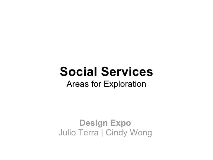 Social Services   Areas for Exploration   Design Expo  Julio Terra | Cindy Wong