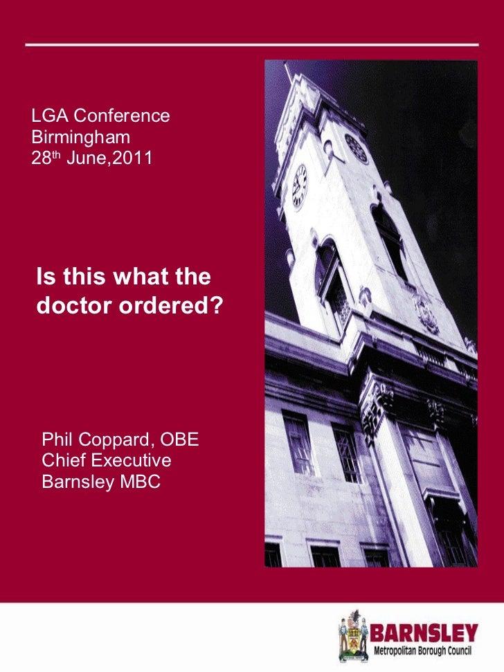 LGA Conference Birmingham 28 th  June,2011 <ul><li>Phil Coppard, OBE </li></ul><ul><li>Chief Executive </li></ul><ul><li>B...
