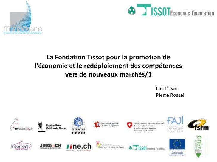 La Fondation Tissot pour la promotion del'économie et le redéploiement des compétences           vers de nouveaux marchés/...