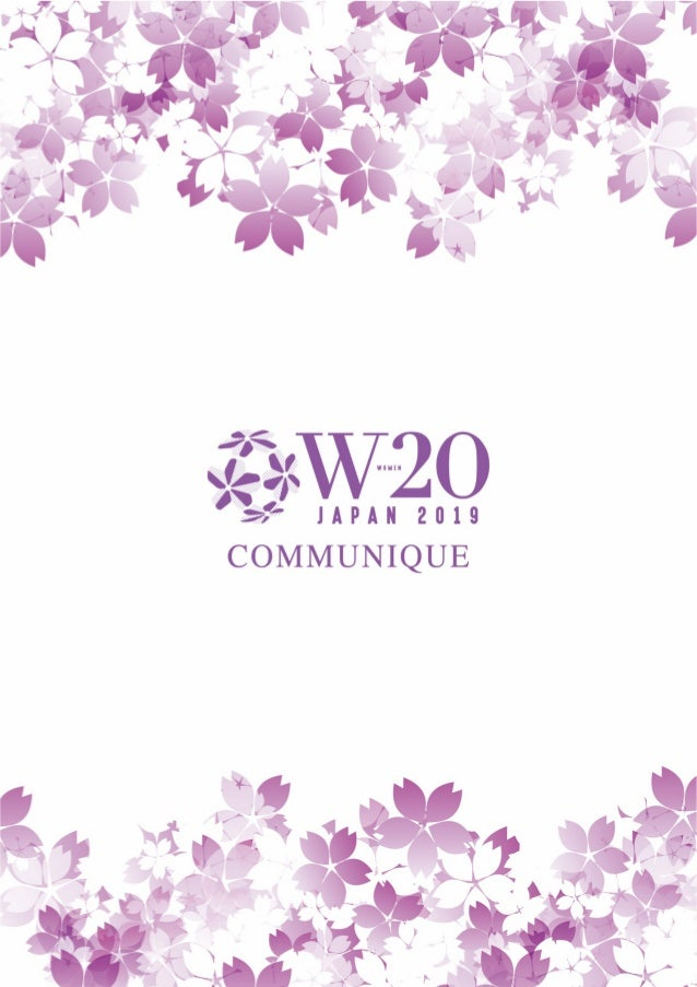 W20 Japan 2019 Communiqué We, the representatives of the Women20 (W20) network, fully endorse the statement in the Buenos ...