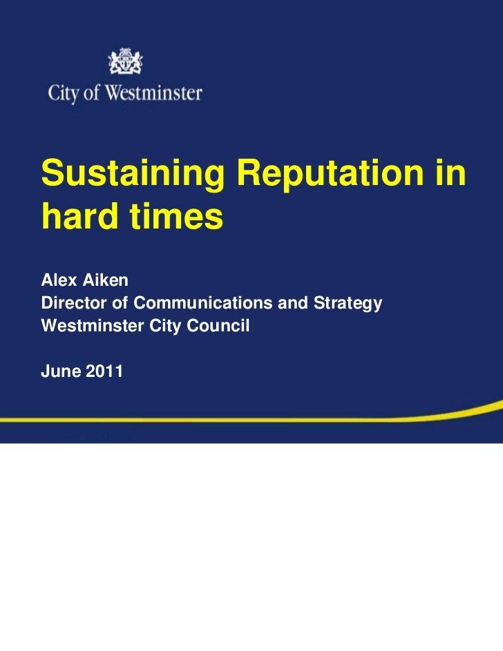 Sustaining Reputation inhard timesAlex AikenDirector of Communications and StrategyWestminster City CouncilJune 2011