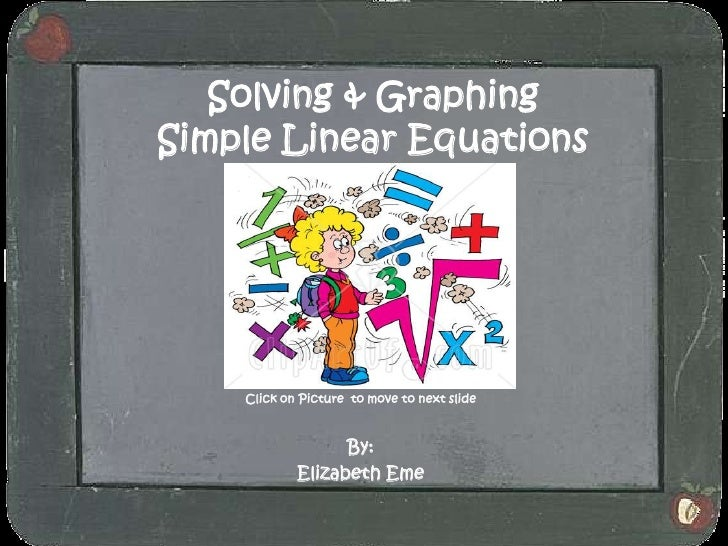 Solving & Graphing Simple Linear Equations         Click on Picture to move to next slide                      By:        ...