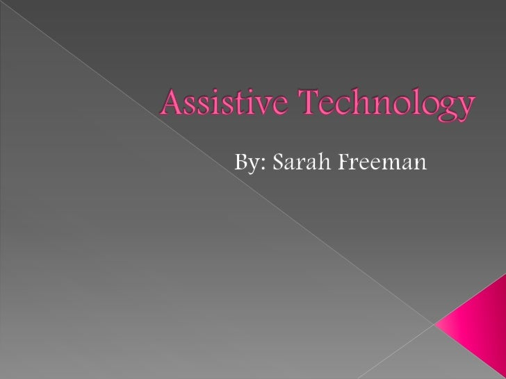  Benefits of Assistive Technology Assistive Technologies for Reading Using Technology to enhance skills of students wit...