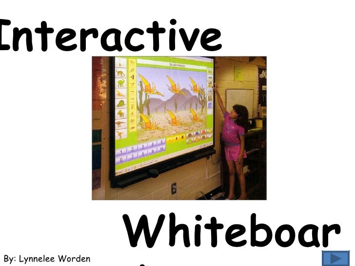 Interactive  By: Lynnelee Worden Whiteboards
