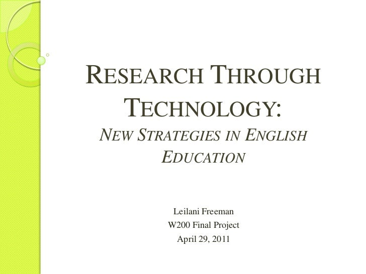 Research Through Technology:New Strategies in English Education<br />Leilani Freeman<br />W200 Final Project<br />April 29...