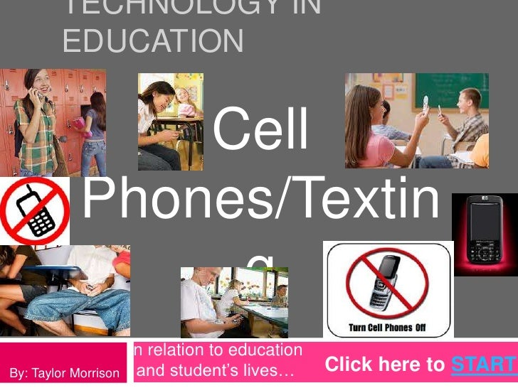 TECHNOLOGY IN        EDUCATION                Cell            Phones/Textin                 g                      In rela...