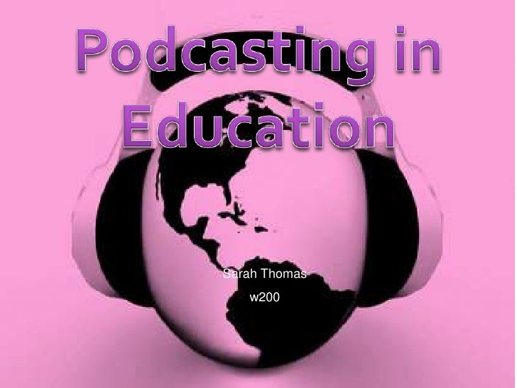 Podcasting in Education<br />Sarah Thomas<br />w200<br />