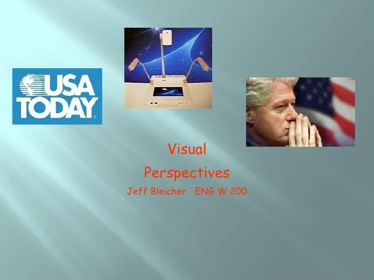 Visual Perspectives Jeff Bleicher  ENG W 200