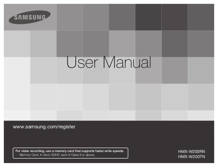 User Manualwww.samsung.com/register For video recording, use a memory card that supports faster write speeds.   HMX-W200RN...