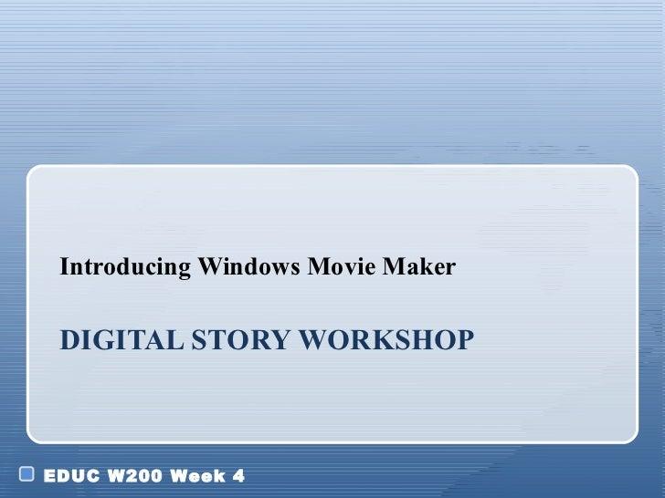 DIGITAL STORY WORKSHOP  <ul><li>Introducing Windows Movie Maker </li></ul>