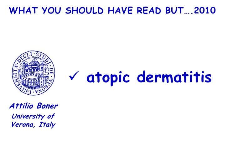 WHAT YOU SHOULD HAVE READ BUT….2010                      atopic dermatitis Attilio Boner University of Verona, Italy