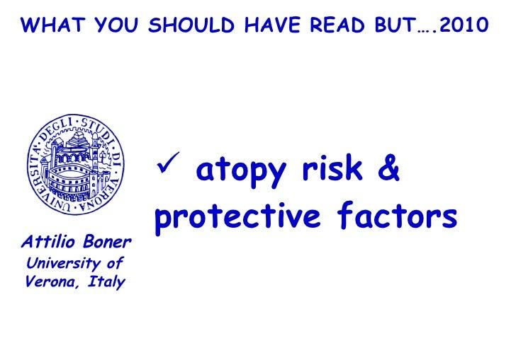 WHAT YOU SHOULD HAVE READ BUT….2010 <ul><li>atopy risk & protective factors </li></ul>University of Verona, Italy Attilio ...