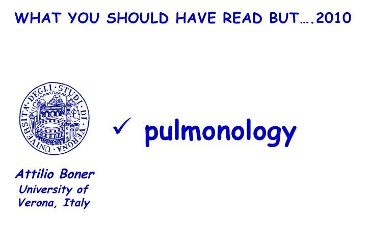 WHAT YOU SHOULD HAVE READ BUT….2010 <ul><li>pulmonology </li></ul>University of Verona, Italy Attilio Boner