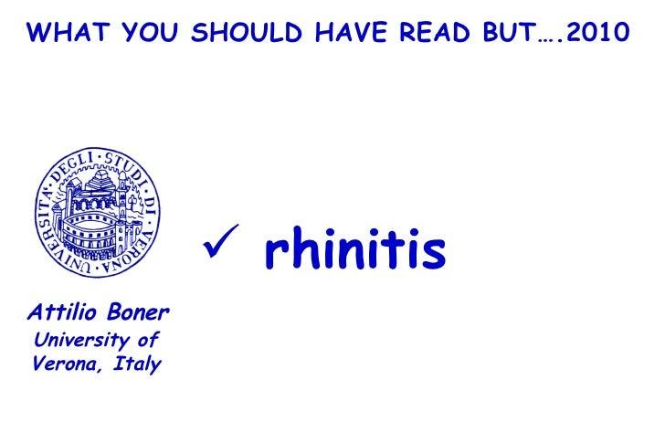 WHAT YOU SHOULD HAVE READ BUT….2010 <ul><li>rhinitis </li></ul>University of Verona, Italy Attilio Boner