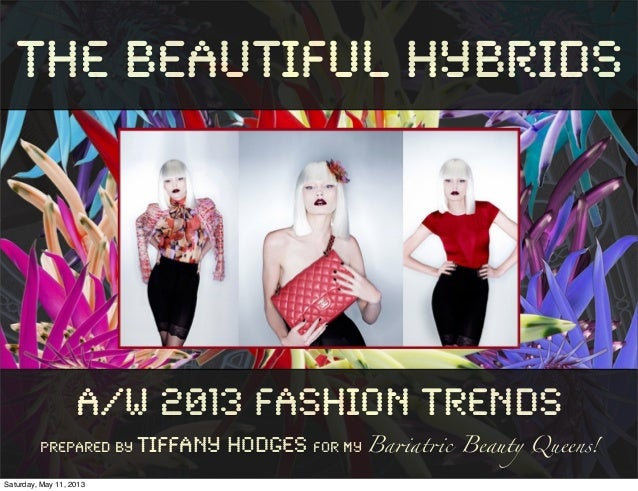 The Beautiful HybridsA/W 2013 Fashion TrendsPrepared By Tiffany Hodges for my Ba!at!c Beauty Queens!Saturday, May 11, 2013