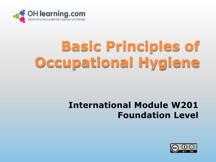 Basic Principles of Occupational Hygiene<br />International Module W201<br />Foundation Level<br />
