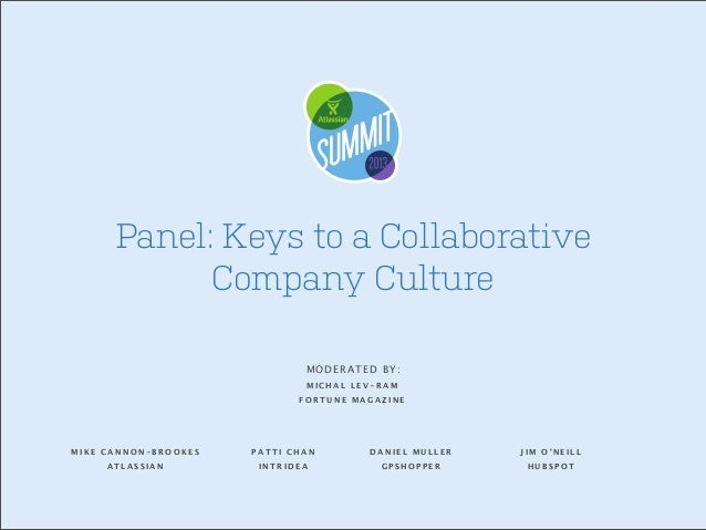 Panel: Keys to a Collaborative Company Culture MODERATED BY: MICHAL LEV-RAM FORTUNE MAGAZINE  MIKE CANNON-BROOKES  PATTI C...
