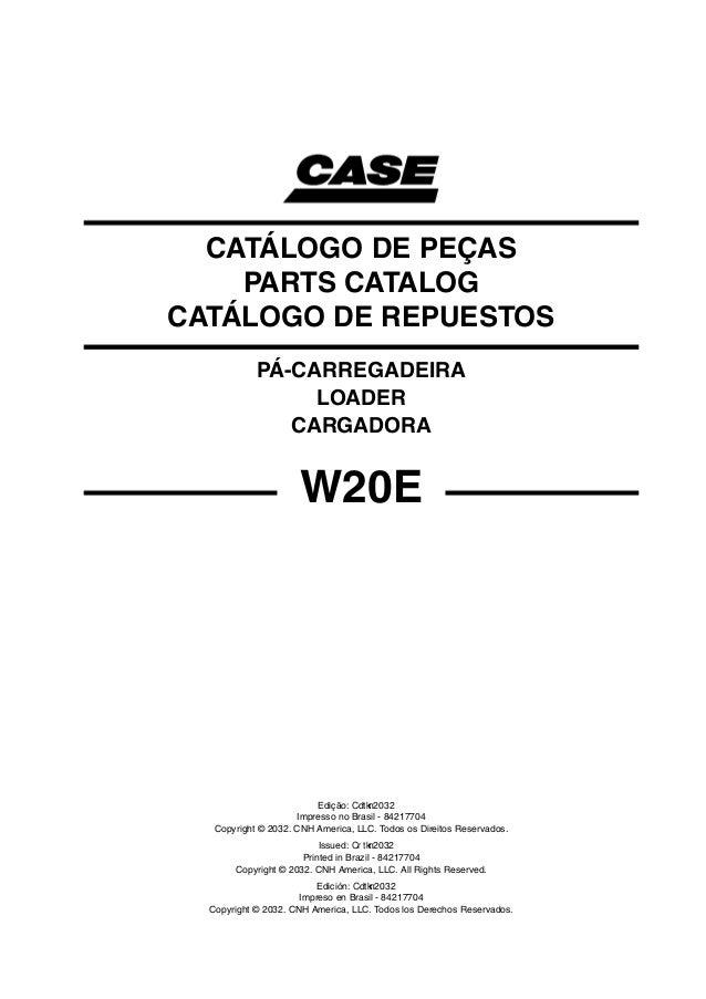 CATÁLOGO DE PEÇAS PARTS CATALOG CATÁLOGO DE REPUESTOS PÁ-CARREGADEIRA LOADER CARGADORA Edição: 20 Impresso no Brasil - 842...