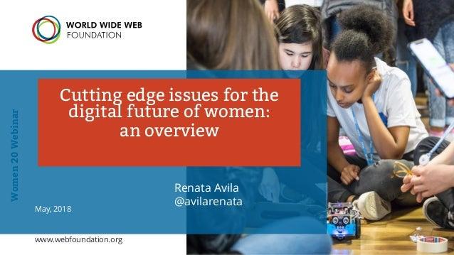 Women20Webinar Cutting edge issues for the digital future of women: an overview Renata Avila @avilarenata May, 2018 www.we...