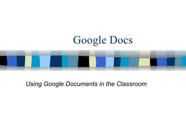 Google Docs Using Google Documents in the Classroom