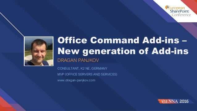 Office Command Add-ins – New generation of Add-ins DRAGAN PANJKOV CONSULTANT, K2 NE, GERMANY MVP (OFFICE SERVERS AND SERVI...