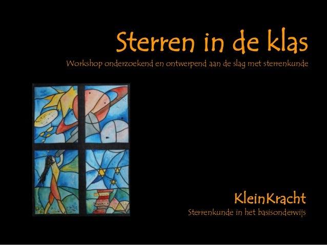 Sterren in de klas  Workshop onderzoekend en ontwerpend aan de slag met sterrenkunde  KleinKracht  Sterrenkunde in het bas...