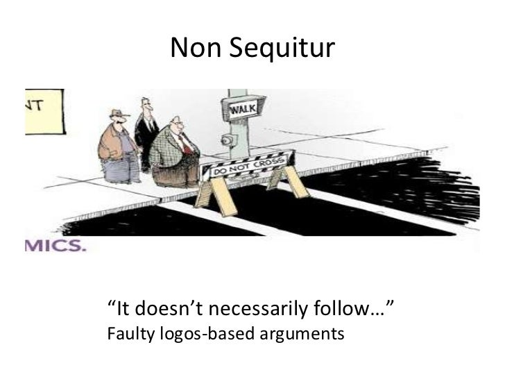 Non sequitur, either or, faulty analogy, and circular reasoning fall….