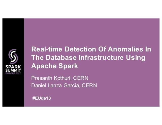 Prasanth Kothuri, CERN Daniel Lanza Garcia, CERN Real-time Detection Of Anomalies In The Database Infrastructure Using Apa...