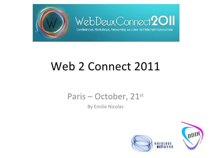 Web 2 Connect 2011 Paris – October, 21 st By Emilie Nicolas