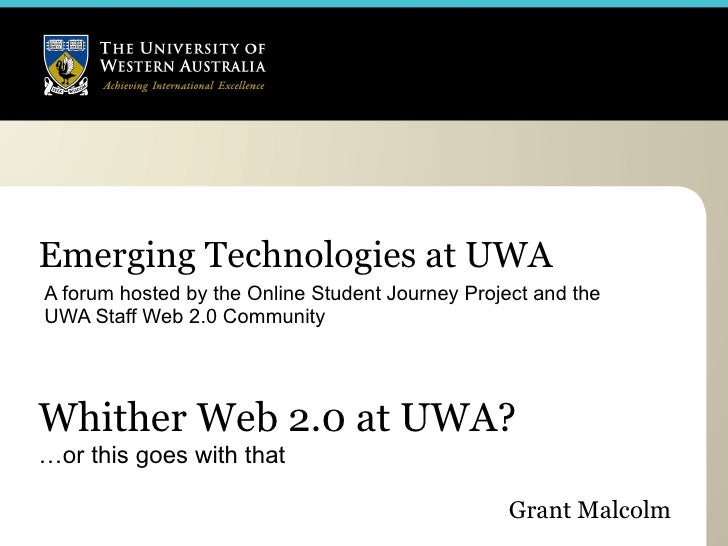 Emerging Technologies at UWA A forum hosted by the Online Student Journey Project and the UWA Staff Web 2.0 Community     ...