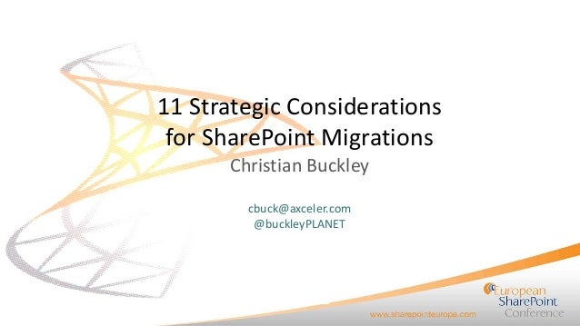 11 Strategic Considerations for SharePoint Migrations Christian Buckley cbuck@axceler.com @buckleyPLANET