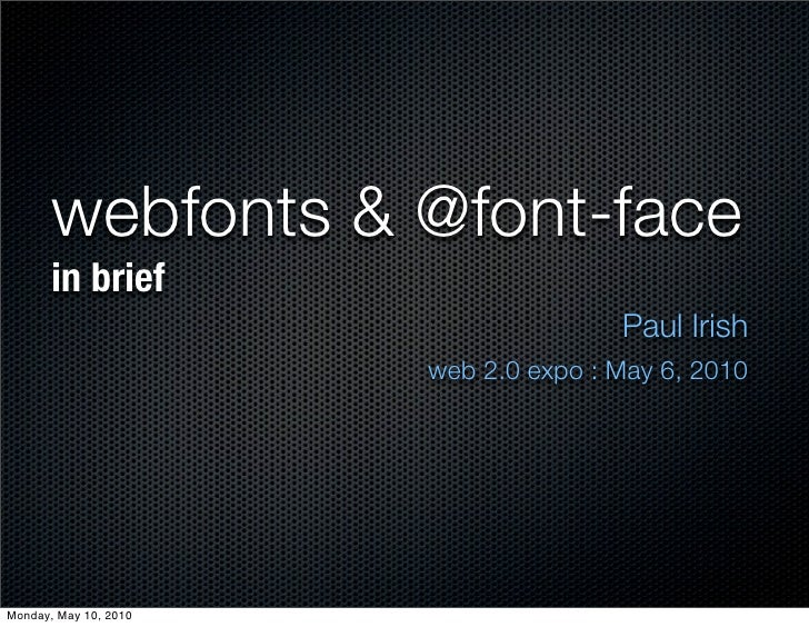 webfonts & @font-face        in brief                                       Paul Irish                        web 2.0 expo...