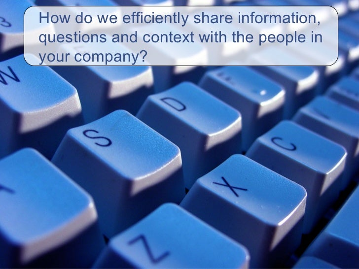 How do we efficiently share information, questions and context with the people in your company?