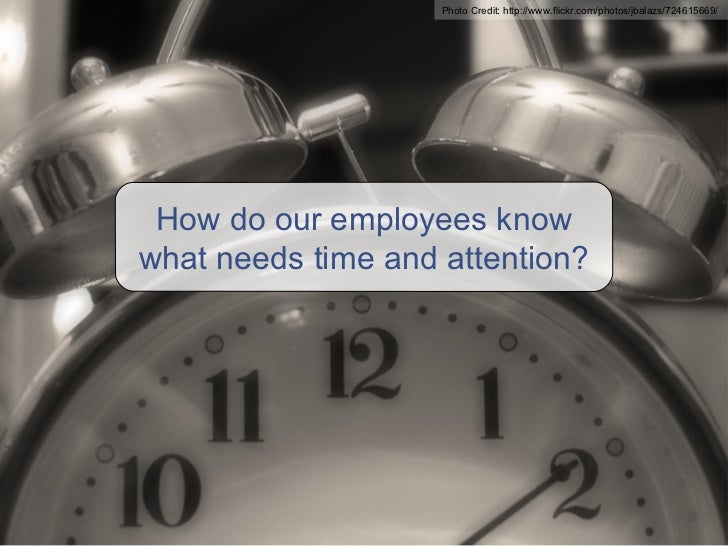 How do our employees know what needs time and attention? Photo Credit: http://www.flickr.com/photos/jbalazs/724615669/