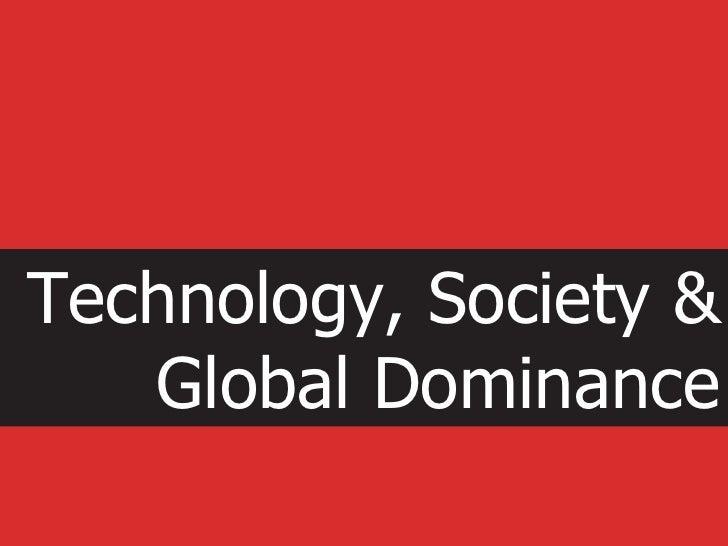 Technology, Society &  Global Dominance