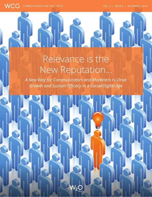 VOL. 5 | ISSUE 2 | NOVEMBER 2016COMMON SENSE FOR THE C-SUITE Relevance is the New Reputation… A New Way for Communicators ...