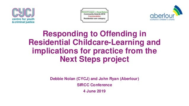 Responding to Offending in Residential Childcare-Learning and implications for practice from the Next Steps project Debbie...