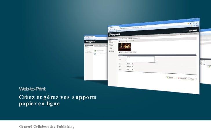 Créez et gérez vos supports  papier en ligne <ul><li>Web-to-Print </li></ul>Genoud Collaborative Publishing