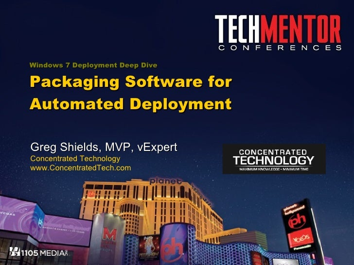 Windows 7 Deployment Deep Dive Packaging Software for Automated Deployment Greg Shields, MVP, vExpert Concentrated Technol...