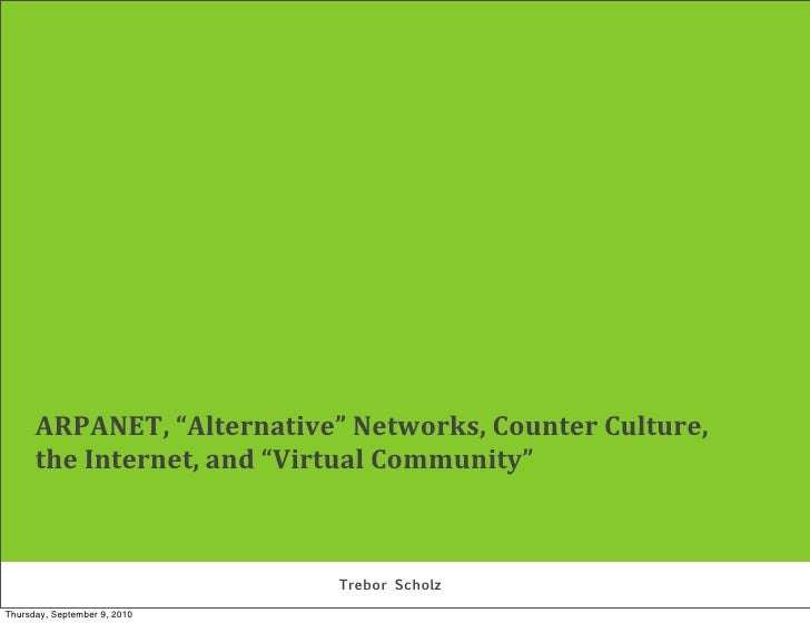"ARPANET, ""Alternative"" Networks, Counter Culture,     the Internet, and ""Virtual Community""                        ..."