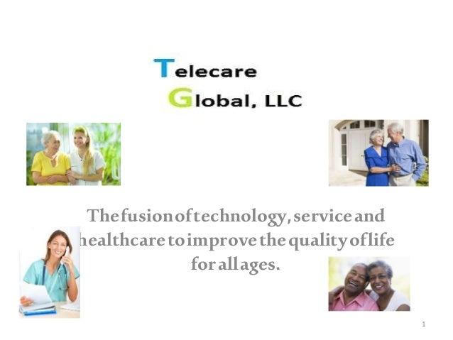 Thefusionoftechnology,serviceand healthcaretoimprovethequalityoflife forallages. 1