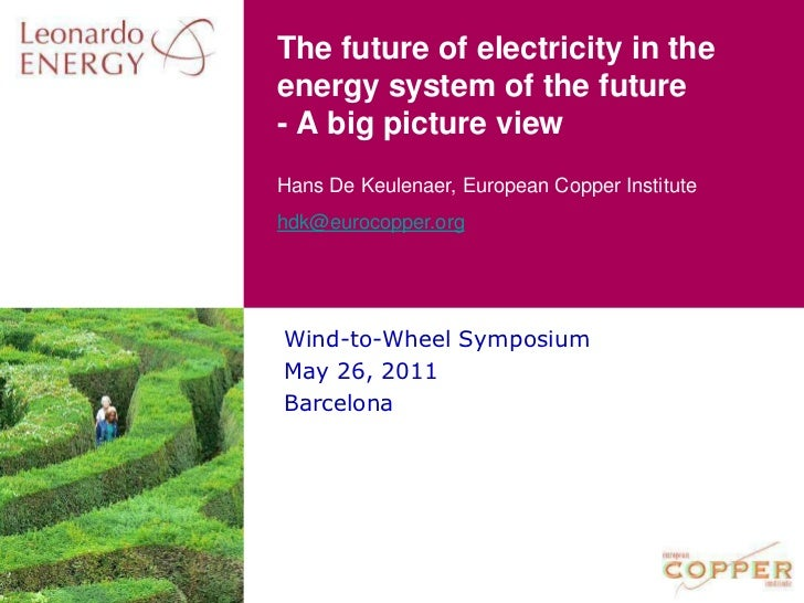 The future of electricity in the energy system of the future- A big picture view<br />Wind-to-Wheel Symposium<br />May 26,...