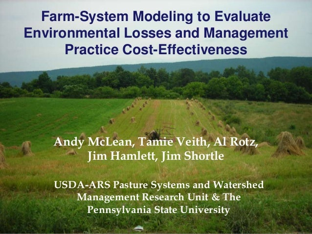 Farm-System Modeling to EvaluateEnvironmental Losses and ManagementPractice Cost-EffectivenessAndy McLean, Tamie Veith, Al...